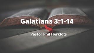 Galatians 3:1-14 Pastor Philip Herklots