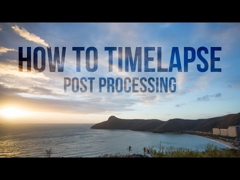 How to timelapse - Post processing
