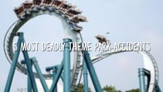 5 Most Deadly Theme Park Accidents!