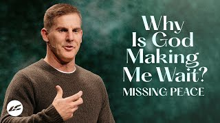 Why is God Maĸing Me Wait? - Missing Peace Part 3