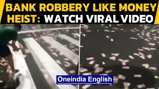 Brazil: Money Heist like bank robbery caught on camera, cash strewn across streets | Oneindia News