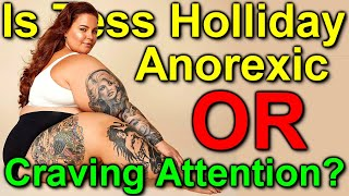 Is Tess Holliday ANOREXIC or Just Craving Attention & LYING for Profit? What is Anorexia Nervosa?
