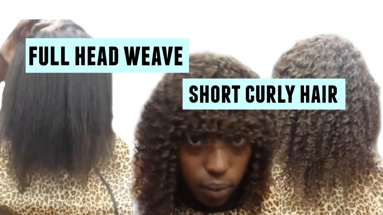 How To Do Full Head Weave Short Curly Youtube