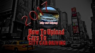 How To Upload Cars Mods To City Car Driving 1.5.2 | 2017
