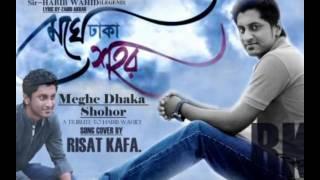 Meghe dhaka shohor cover by Risat Kafa