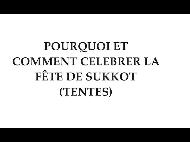 POURQUOI ET COMMENT CELEBRER LA FÊTE DE SUKKOT (TENTES) ?