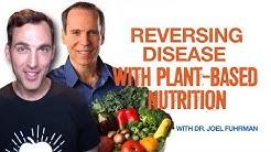 Dr. Joel Fuhrman: Reversing Disease with Plant-Based Nutrition