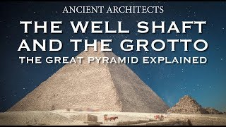The Great Pyramid of Egypt: The Well Shaft and The Grotto Explained | Ancient Architects