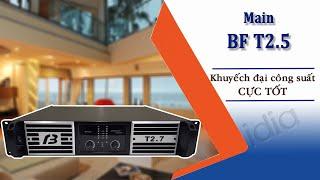 Main BF T2.5 khuếch đại công suất cho loa cực tốt nên mua cho dàn karaoek gia đình