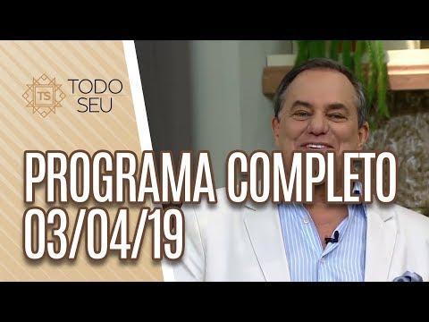 Programa Completo - Todo Seu 030419