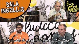 [Lucca Comics & Games] Sala Ingellis : Scrivere di giochi nel ventunesimo secolo