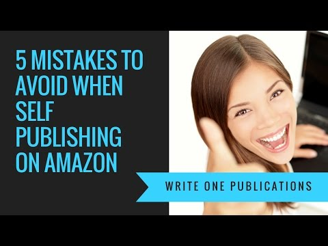 Self Publishing A Book On Amazon? 5 Mistakes To Avoid!