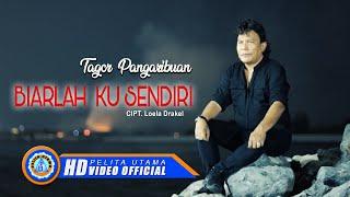 Download Tagor Pangaribuan - BIARLAH KU SENDIRI (Official Music Video)