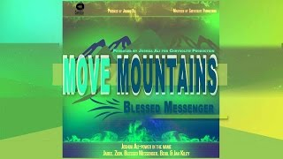 Blessed Messenger - Move Mountains @Bless1Messenger @djmickeyintl @MusicPro_1