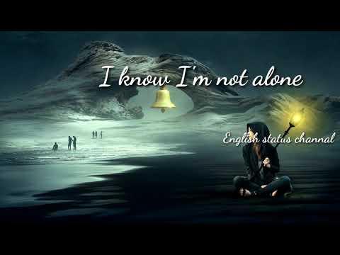 I know I am not alone WhatsApp status videos