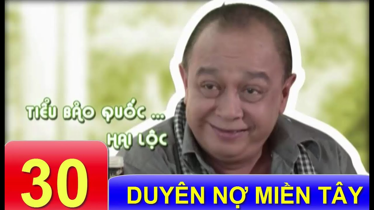 Phim Việt Nam Hay | Duyên Nợ Miền Tây – Tập 30