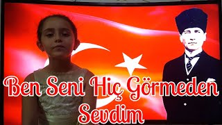 İrem ERDEM - Ben Seni Hiç Görmeden Sevdim (29 Ekim Cumhuriyet Bayramı Atatürk Şarkısı)