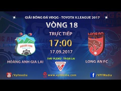 FULL | HOÀNG ANH GIA LAI vs LONG AN | VÒNG 18 TOYOTA V LEAGUE 2017