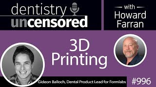 996 3D Printing with Gideon Balloch, Dental Product Lead for Formlabs : Dentistry Uncensored
