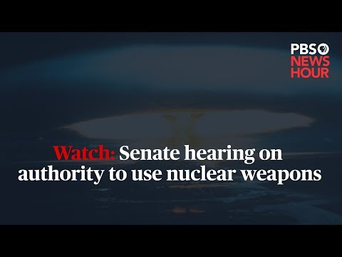 WATCH: Senate hearing on presidential authority to use nuclear weapons