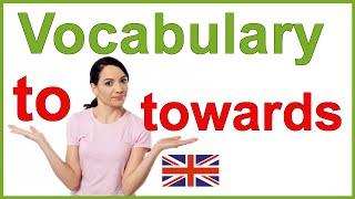 """""""To"""" and """"towards"""" - Confusing English words 