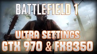 Battlefield 1 ULTRA SETTINGS- GTX970, AMD FX8350 and 16GB RAM . 1080p 144hz
