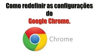 Como redefinir as configurações do Google Chrome.