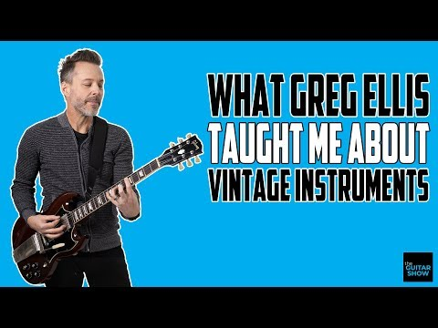 What Greg Ellis Taught Me About Vintage Instruments