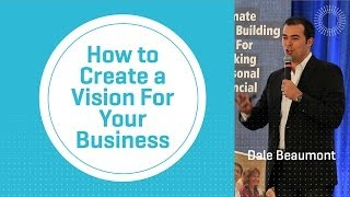 How to Create a Vision For Your Business