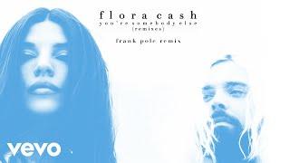 flora cash - You're Somebody Else (Frank Pole Remix (Audio))