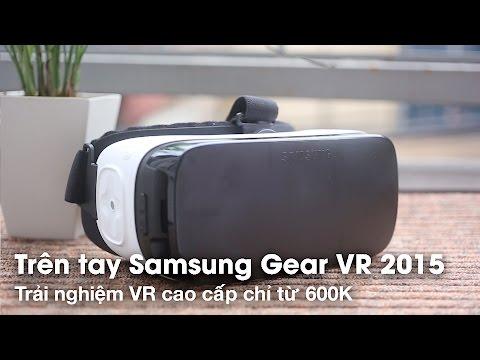 Trên tay Samsung Gear VR - Trải nghiệm VR cao cấp với giá từ 600K