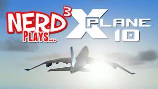 Nerd³ Plays... X-Plane 10