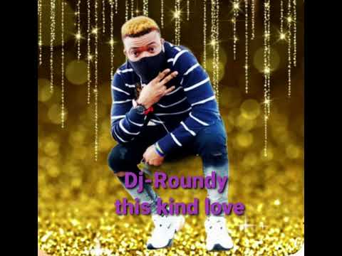 Download DJ-ROUNDY THIS KIND LOVE {Official Audio}