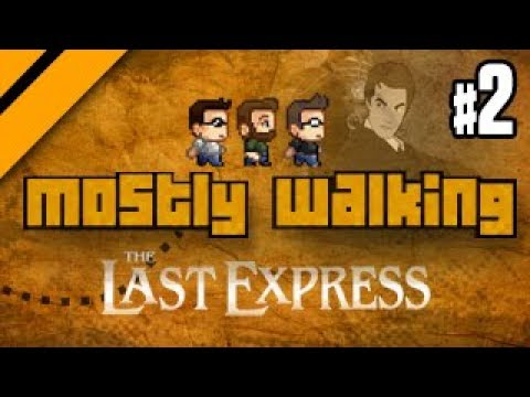 Mostly Walking - The Last Express P2