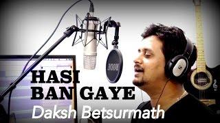 Haan Hasi Ban Gaye (Cover) | Daksh Betsurmath | Hamari Adhuri Kahani | Bollywood Song 2015