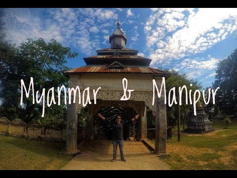 Myanmar via Manipur | NorthEast India | SouthEast Asia | Karma Grip | GoPro Hero 5
