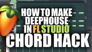 How to Make DeepHouse in FL Studio ||Chord Hack
