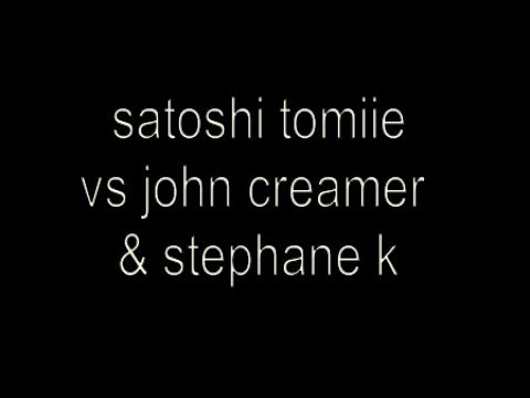 satoshi tomiie vs john creamer & stephane k