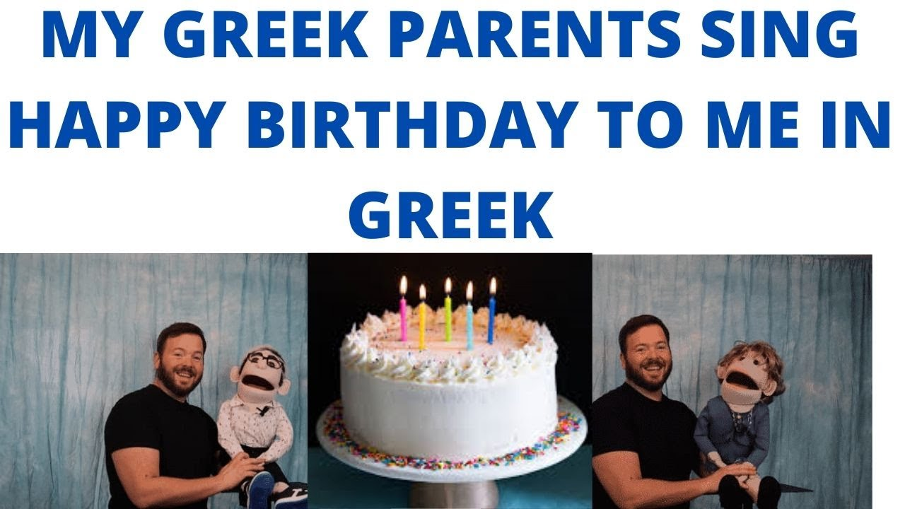 My Greek Parents Sing Happy Birthday To Me In Greek Ventriloquist Youtube