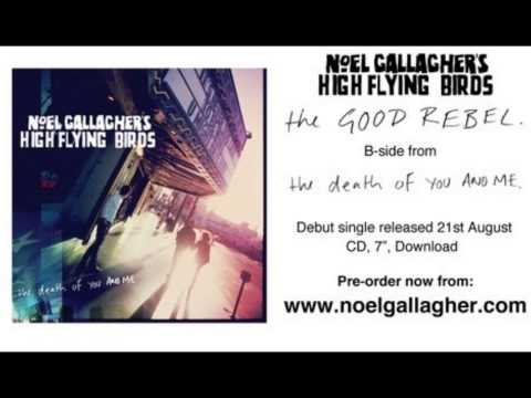 Noel Gallagher's High Flying Birds B-side (The death of you and me & The good rebel)