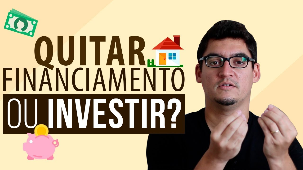investir ou quitar financiamento