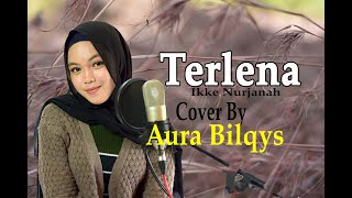 Download lagu TERLENA (Ikke Nurjanah) - Aura Bilqis (Dangdut Cover)