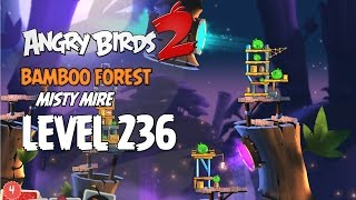 Angry Birds 2 Level 236 Bamboo Forest Misty Mire 3 Star Walkthrough