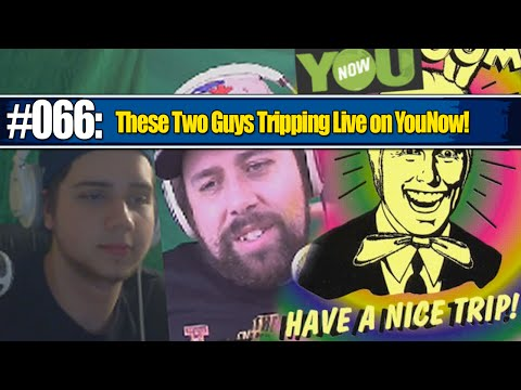 These Two Guys Tripping Live on YouNow!!!! (S&N #066)