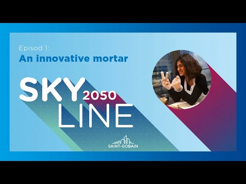 Saint-Gobain Skyline 2050 - Episode 1: An innovative mortar