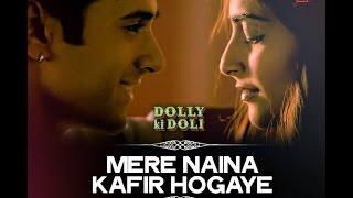 Mere Naina Kafir Hogaye   Dolly Ki Doli 2015