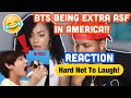 BTS BEING EXTRA AF IN AMERICA | REACTION!!