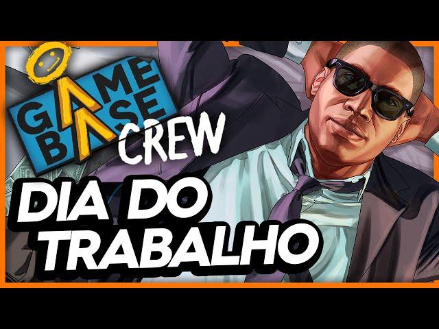 Dia Do Trabalho | Game Base Crew #02