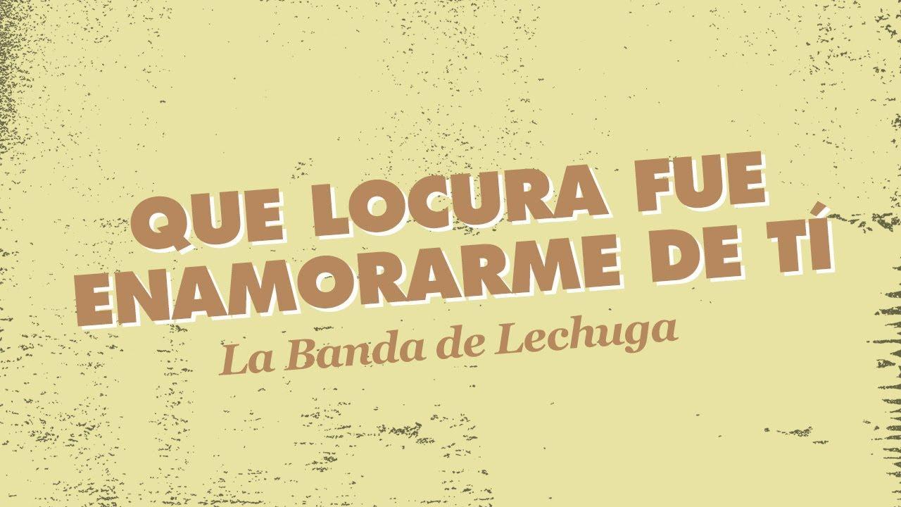 Letra Que Locura Fue Enamorarme De Ti De La Banda Del Lechuga