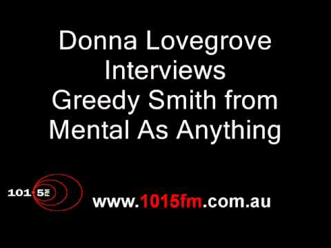 Donna Lovegrove Interviews Greedy Smith From Mental As Anything